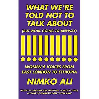 Vad vi får höra att inte tala om (men vi kommer att ändå): kvinnors röster från östra London till Etiopien