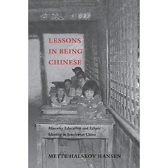 Lessons in Being Chinese - Minority Education and Ethnic Identity in S