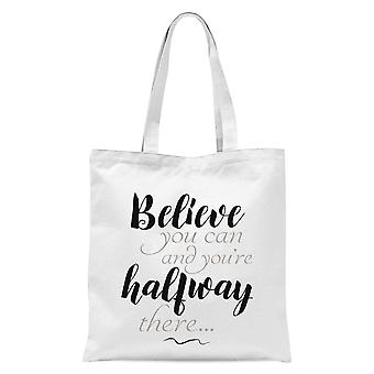 Believe You Can And You're Half Way There Tote Bag - White