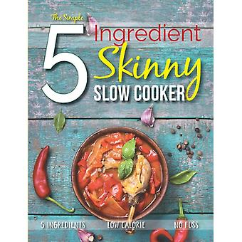 The Simple 5 Ingredient Skinny Slow Cooker 5 Ingredients Low Calorie No Fuss by CookNation