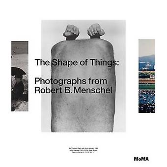 The Shape of Things - Photographs from Robert B. Menschel by Quentin B