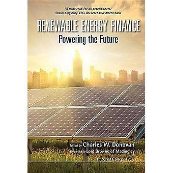 RENEWABLE ENERGY FINANCE POWERING THE FUTURE by Donovan & Charles W