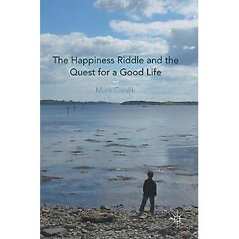 The Happiness Riddle and the Quest for a Good Life by Cieslik & Mark