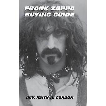 Frank Zappa Buying Guide by Gordon & Rev Keith a.