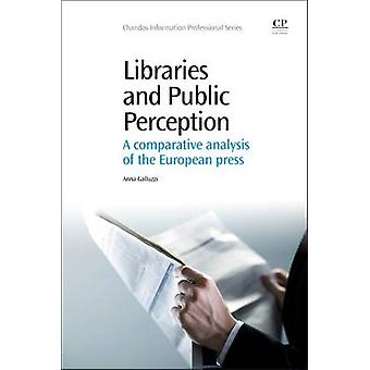Libraries and Public Perception A Comparative Analysis of the European Press by Galluzzi & Anna