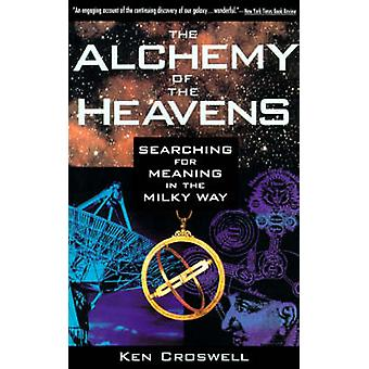 The Alchemy of the Heavens Searching for Meaning in the Milky Way by Croswell & Ken
