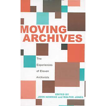 Moving Archives The Experiences of Eleven Archivists by Newman & John