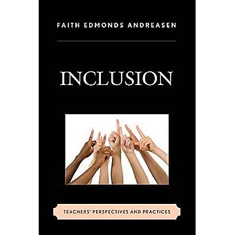 Inclusion Teachers Perspectives and Practices by Andreasen & Faith Edmonds