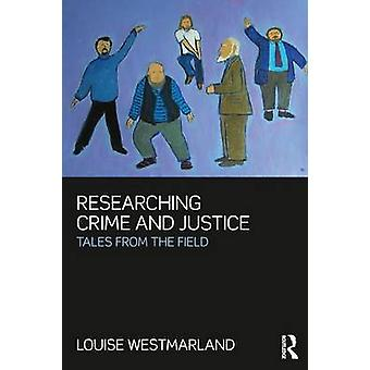 Researching Crime and Justice  Tales from the Field by Westmarland & Louise