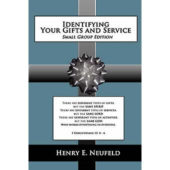 Identifying Your Gifts and Service  Small Group Edition by Neufeld & Henry & E