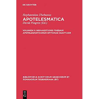 Hephaestionis Thebani apotelesmaticorum epitomae quattuor by Hephaestion Thebanus