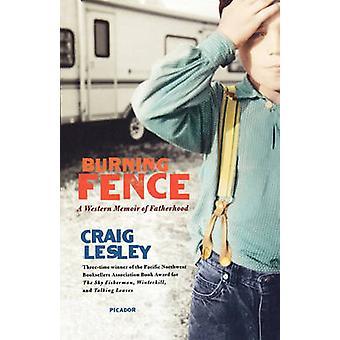 Burning Fence A Western Memoir of Fatherhood by Lesley & Craig