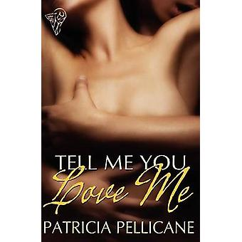 Tell Me You Love Me by Pellicane & Patricia