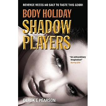 Body Holiday  Shadow Players by Pearson & Derek E.