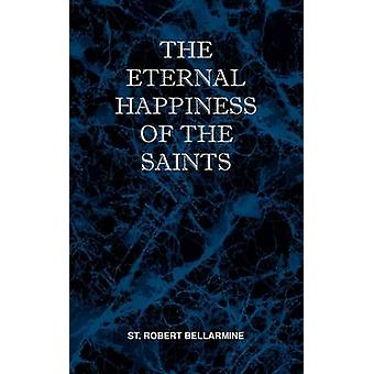 The Eternal Happiness of the Saints by Bellarmine & St Robert