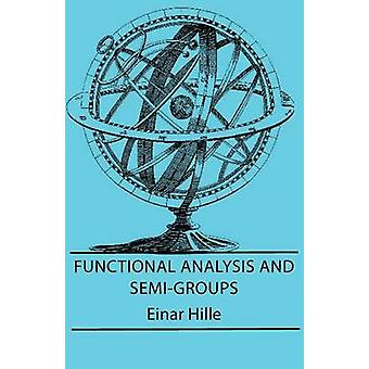Functional Analysis And SemiGroups by Hille & Einar