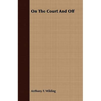 On The Court And Off by Wilding & Anthony F.
