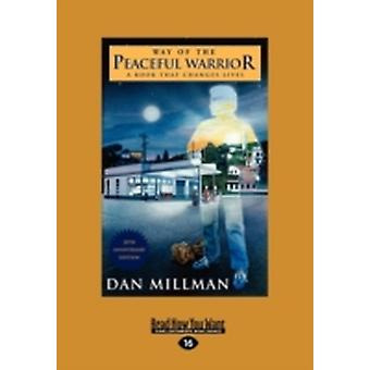 Way of the Peaceful Warrior A Book that Changes Lives EasyRead Large Edition by Millman & Dan