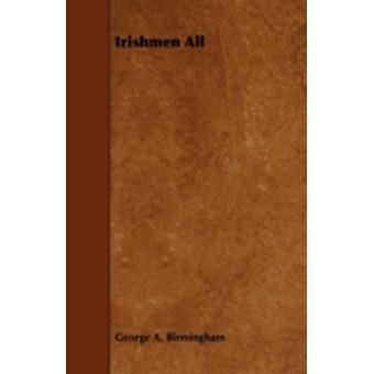 Irishmen All by Birmingham & George A.