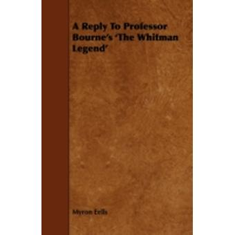 A Reply to Professor Bournes The Whitman Legend by Eells & Myron