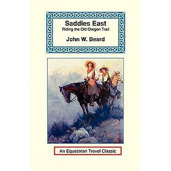 Saddles East Horseback Over the Old Oregon Trail by Beard & John W.