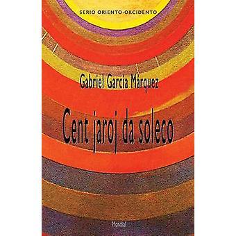 Cent jaroj da soleco Romantraduko al Esperanto by Garca Mrquez & Gabriel