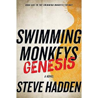 Swimming Monkeys Genesis Book 1 in the Swimming Monkeys Trilogy by Hadden & Steve