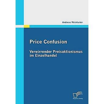 Price Confusion Verwirrender Preisaktionismus Im Einzelhandel by Weinfurter & Andreas