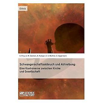 Schwangerschaftsabbruch und Abtreibung Eine Kontroverse zwischen Kirche und Gesellschaft by Filip & Sonja