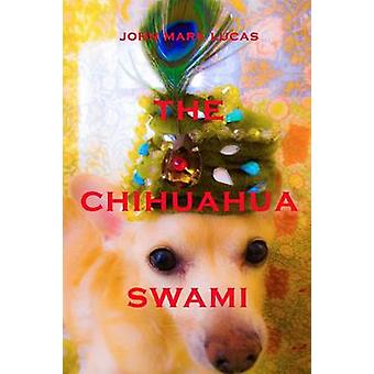 The Chihuahua Swami by Lucas & John Mark