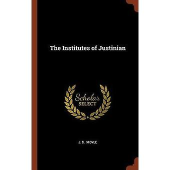 The Institutes of Justinian by Moyle & J. B.