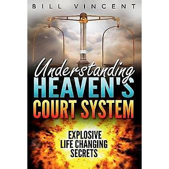 Understanding Heavens Court System Explosive Life Changing Secrets by Vincent & Bill