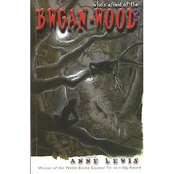 Who's Afraid of the Bwgan-Wood? (3rd edition) by Anne Lewis - Sarah W