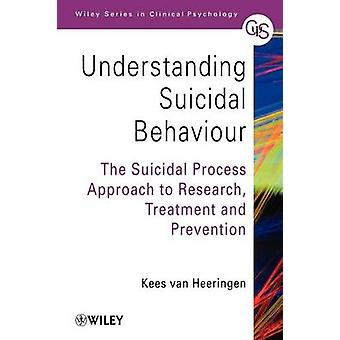 Understanding Suicidal Behaviour - The Suicidal Process Approach to Re