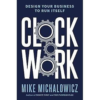 Clockwork by Mike Michalowicz - 9780525534013 Book