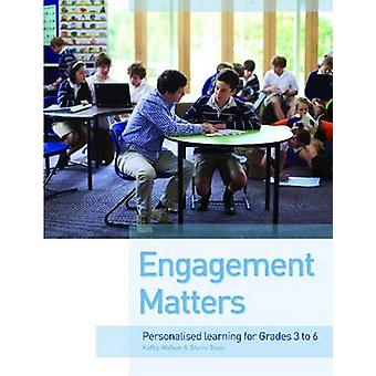 Engagement Matters - Personalised Learning for Grades 3-6 by Kathy Wal