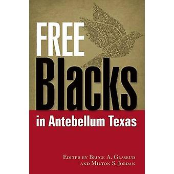 Free Blacks in Antebellum Texas by Bruce A. Glasrud - Milton S. Jorda