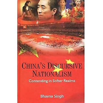 China's Discursive Nationalism - Contending in Softer Realms by Bhavna