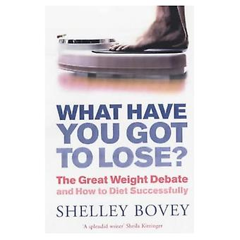 What Have You Got to Lose?: The Great Weight Debate and How to Diet Successfully