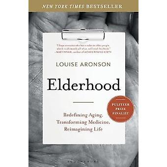 Elderhood - Redefining Aging - Transforming Medicine - Reimagining Lif