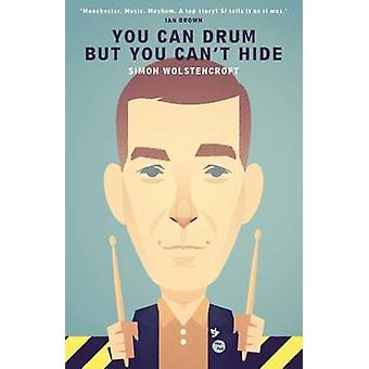 You Can Drum but You Can't Hide by Simon Wolstencroft - 9781901927696