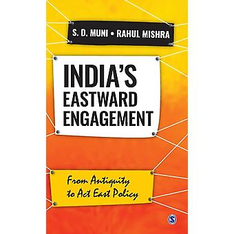 Indias Eastward Engagement  From Antiquity to Act East Policy by S D Muni & Rahul Mishra