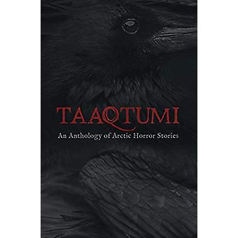 Taaqtumi - An Anthology of Arctic Horror Stories - 9781772272147 Book