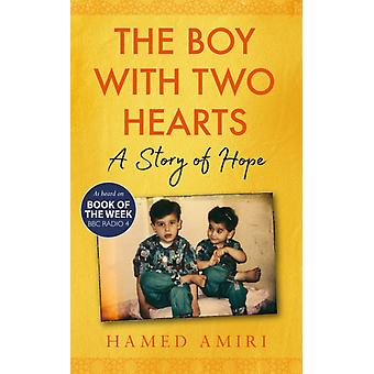 The Boy with Two Hearts A Story of Hope by Hamed Amiri