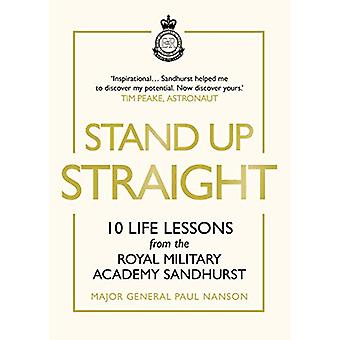 Stand Up Straight - 10 Life Lessons from the Royal Military Academy Sa
