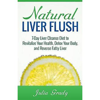 Natural Liver Flush - 7-Day Liver Cleanse Diet to Revitalize Your Heal