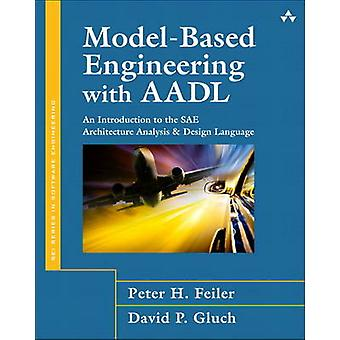 ModelBased Engineering with AADL by Feiler & Peter H.Gluch & David P.