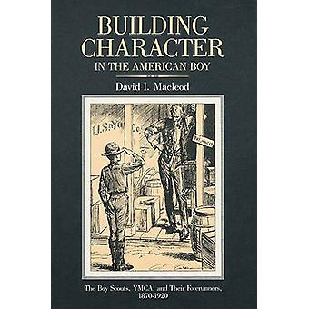 Building Character in the American Boy - The Boy Scouts - YMCA - and T