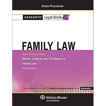 Casenote Legal Briefs for Family Law - Keyed to Harris - Carbone - an