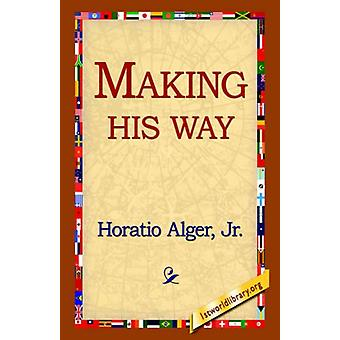 Making His Way by Horatio Alger - 9781421814568 Book